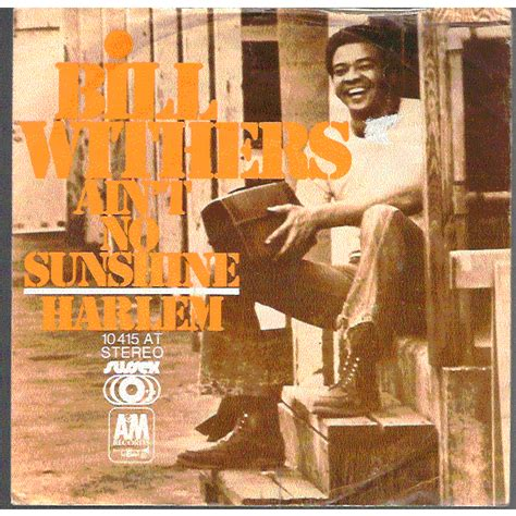 ain t no sunshine quot ain t no sunshine quot bill withers mo 239 cani l od 233 onie