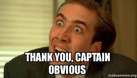 Captain Obvious Meme - thank you captain obvious sarcastic nicholas cage