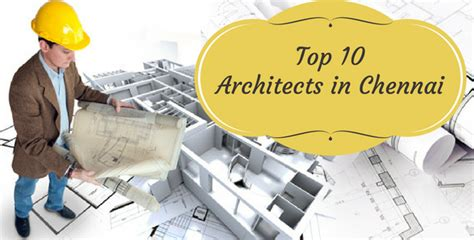 Top Mba In Chennai by Top 10 Architects In Chennai Best Architects In Chennai