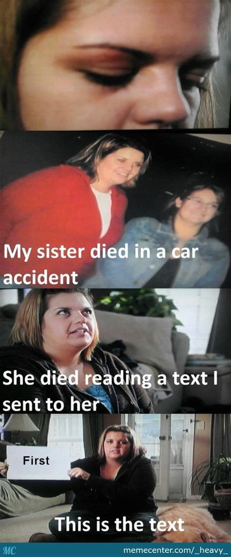 My Sister Died In A Car Accident Meme - my sister died in a car accident memes best collection of