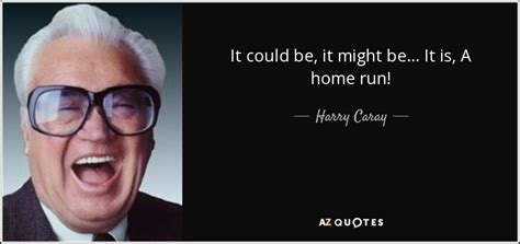 will ferrell harry caray quotes harry caray quote it could be it might be it is a