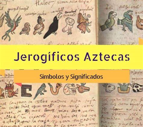 imagenes aztecas y su significado jerogl 237 ficos aztecas y sus significados cultura azteca com