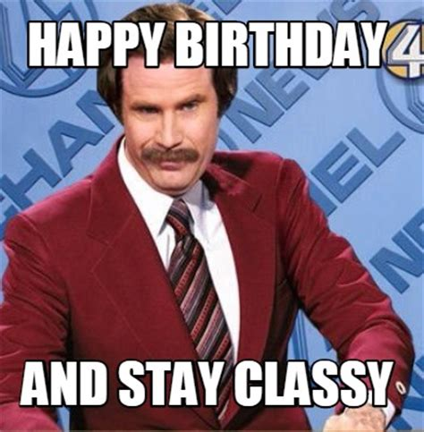 Happy Birthday Meme Creator - meme creator happy birthday and stay classy meme