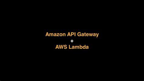 amazon api amazon api gateway and aws lambda better together