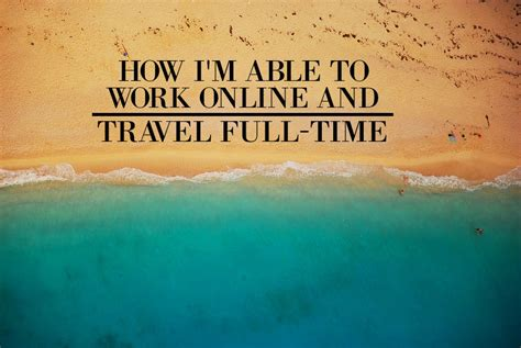 Work Online From Home Full Time - how i m able to work online and travel full time