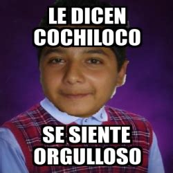 Memes De Cochiloco - meme personalizado le dicen cochiloco se siente