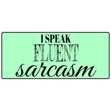 I Speak Fluent Sarcasm i speak fluent sarcasm sticker u s custom stickers