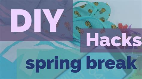 diy hacks youtube diy spring break hacks youtube