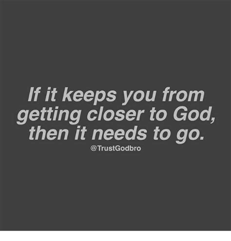 god needs to go 1511661364 if it keeps you from getting closer to god then it needs to go god meme on sizzle