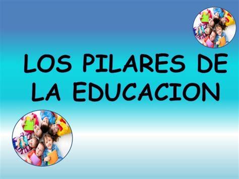 los pilares de la los pilares de la educacion