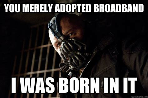 The Darkness Meme - you merely adopted broadband i was born in it angry bane