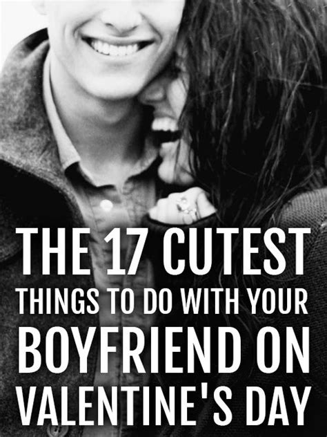 things for your boyfriend for valentines day the 17 cutest things to do with your boyfriend on