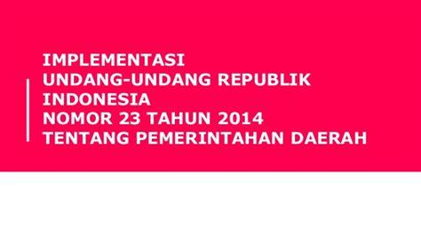 Undang Undang Pemda Pemerintah Daerah Uu Ri No 23 Tahun 2014 implementasi uu no 23 tahun 2014 okkpd