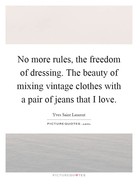 no more the freedom of dressing the of