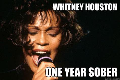 Whitney Houston Memes - whitney houston one year sober misc quickmeme