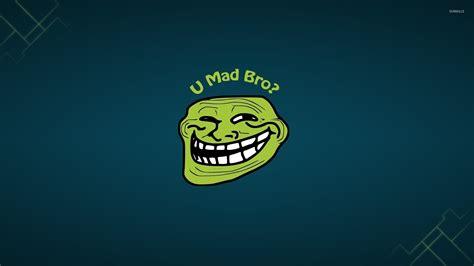 Meme Desktop Wallpaper - u mad bro wallpaper meme wallpapers 32412