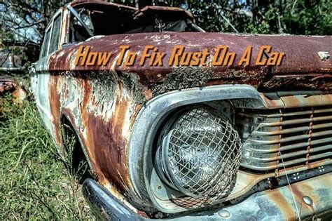 How To Stop Rust On Car Door by How To Fix Rust On A Car Carlotz