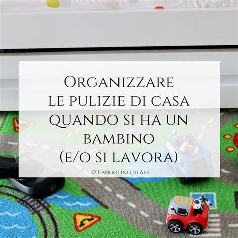 organizzare pulizie casa come organizzare le pulizie di casa giorno per giorno