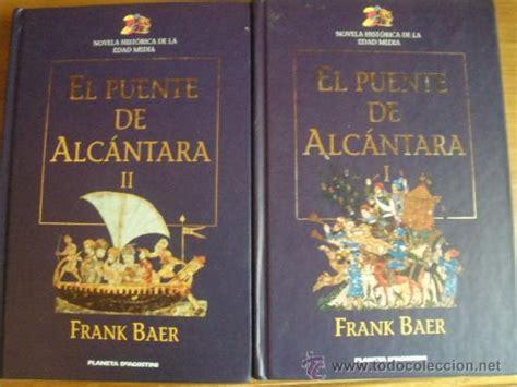 libro el puente de alcntara el puente de alcantara frank baer 2 tomos comprar libros de novela hist 243 rica en todocoleccion