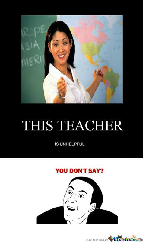 Unhelpful Teacher Meme - rmx unhelpful teacher is unhelpful by ailrox meme center