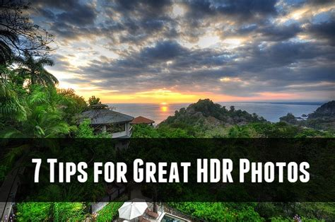 7 Tips For Great Photos by 7 Tips For Taking Great Hdr Photos Digital Photography