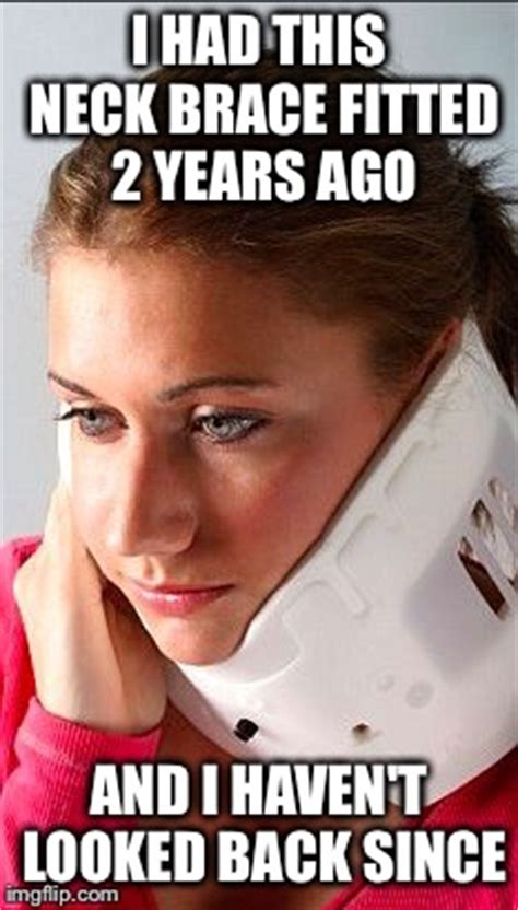 neck meme image tagged in in neck brace imgflip