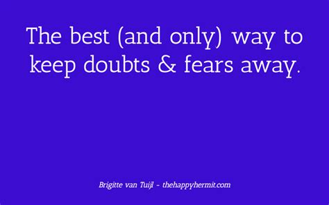 the best and only way to keep doubts fears away