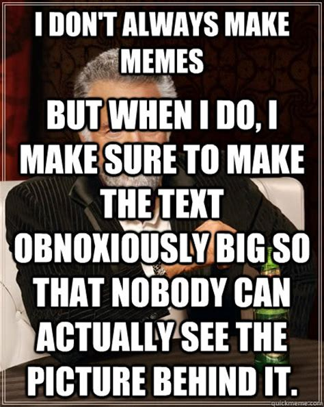Meme Caption Font - i don t always make memes but when i do i make sure to
