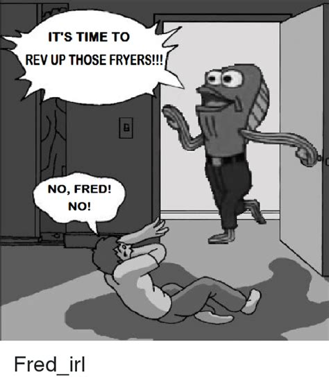 Rev Up Those Fryers Meme - funny fred the fish memes of 2016 on sizzle