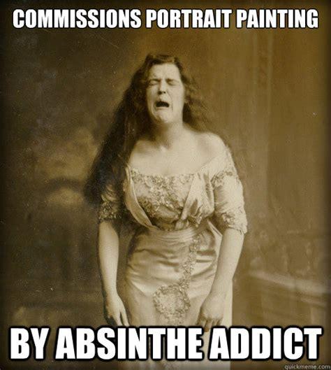 Portrait Meme - commissions portrait painting by absinthe addict 1890s