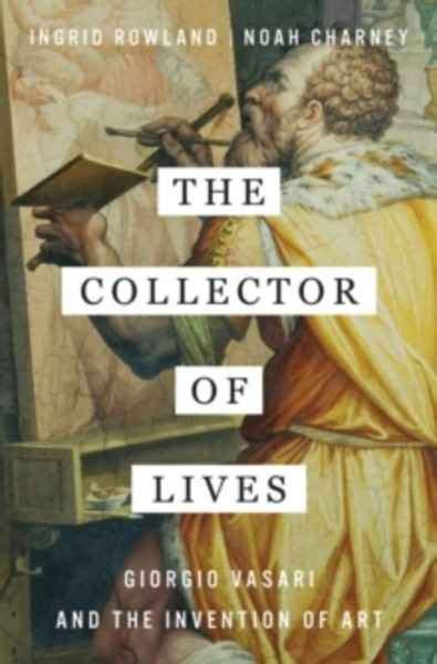 pasajes librer 237 a internacional the collector of lives giorgio vasari and the invention of art