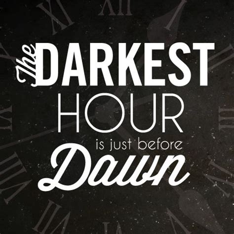 darkest hour before dawn the darkest hour is just before dawn words pinterest