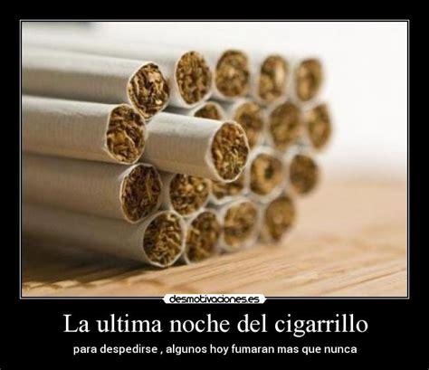 la ultima noche que 8483838354 la ultima noche del cigarrillo desmotivaciones
