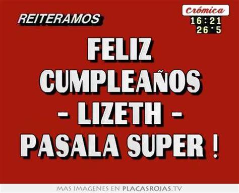 imagenes de feliz cumpleaños lizeth feliz cumplea 241 os lizeth pasala super placas rojas tv