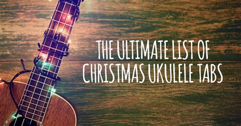 ultimate list  christmas ukulele songs  tabs ukulele
