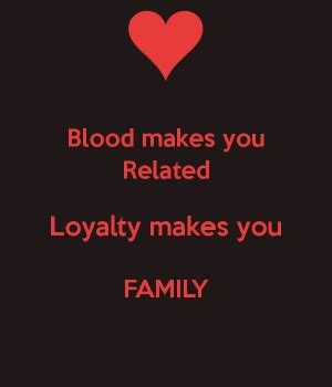 blood makes you related loyalty makes you family tattoo blood makes you related quotes quotesgram