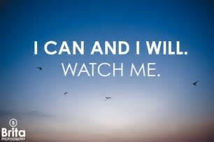 i quotes i can and i will watch me quotes quotesgram