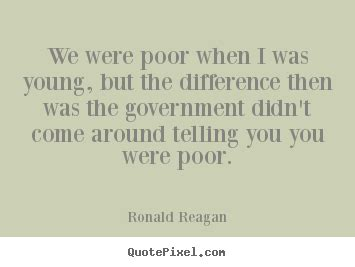 We were poor when i was young, but the difference.. Ronald ...