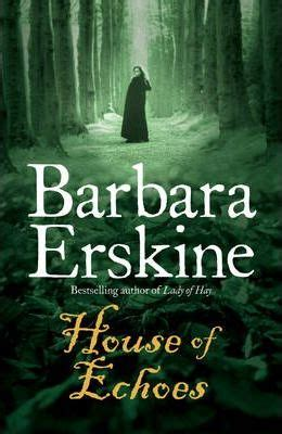 house of echoes a novel books house of echoes barbara erskine 9780007280780