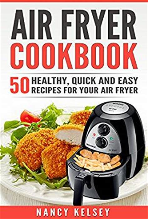 air fryer cookbook books air fryer cookbook 50 healthy and easy recipes for