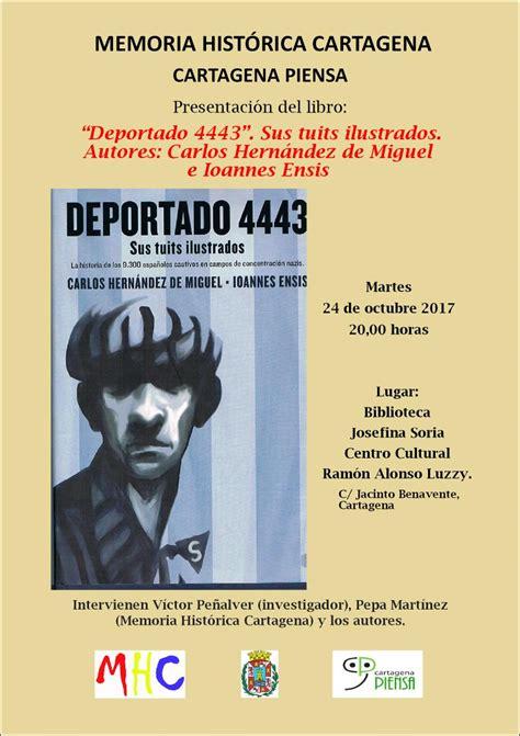 libro deportado 4443 memoria hist 243 rica de cartagena presentaci 243 n del libro quot deportado 4443 quot de carlos hern 225 ndez e