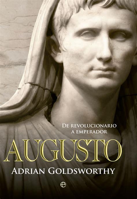 augusto de revolucionario a emperador goldsworthy adrian isbn 9788490602171