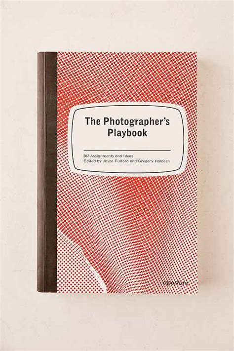 the photographers playbook 307 the photographers playbook 307 assignments and ideas by jason fulford gregory halpern urban