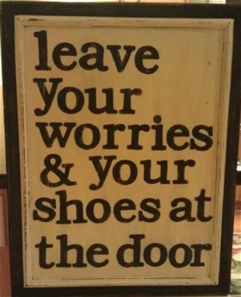 Leave Your Worries And Your Shoes At The Door by Leave Your Worries And Your Shoes At The Door