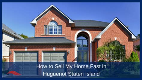 how to sell my home fast in huguenot staten island