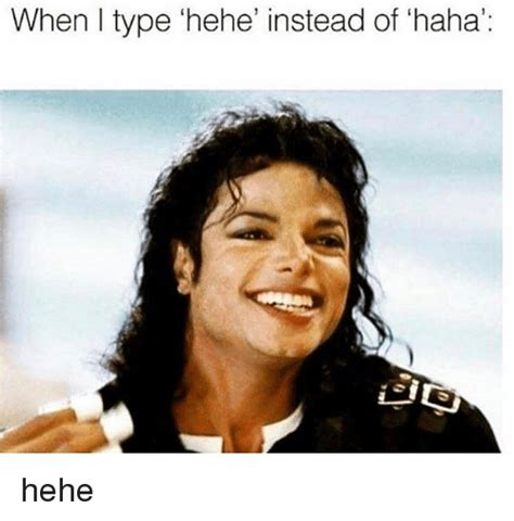 Hehe Meme - when i type hehe instead of haha hehe meme on sizzle