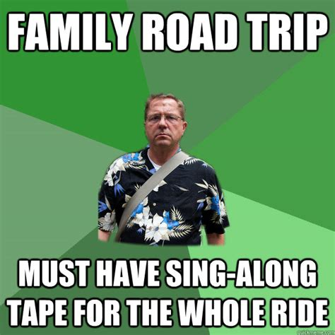 Trip Meme - family road trip must have sing along tape for the whole
