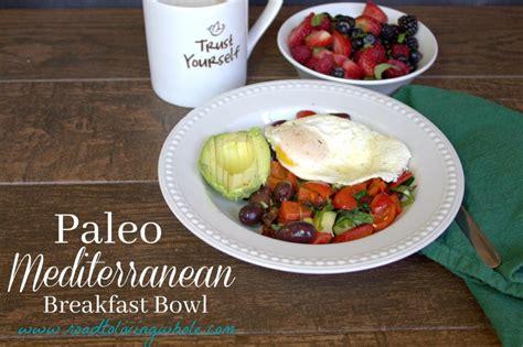paleo mediterranean breakfast bowl road to living whole