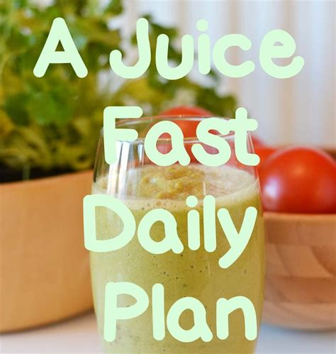 Detoxing With Juice Fast by A Juice Fast Daily Plan Juice And Smoothies