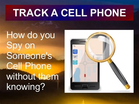 track cell phone location without them knowing how to track a cell phone